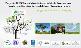 Proyecto GEF Chaco - Manejo Sustentable de Bosques en el Eco