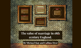 Copy of The value of marriage in 18th century England.