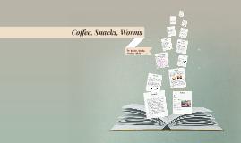 Copy of Coffee, Snacks, Worms