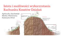 Copy of Istota i możliwości wykorzystania Rachunku Kosztów Działań