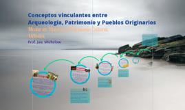 Conceptos vinculantes entre Arqueología, Patrimonio y Pueblos Originarios - 2016.