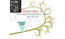 EBCE Site 3: The Living Arts and Science Center