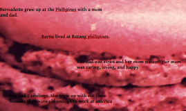 Bernadette grew up at the Philipines.