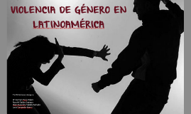 VIOLENCIA DE GÉNERO EN LATINOAMÉRICA