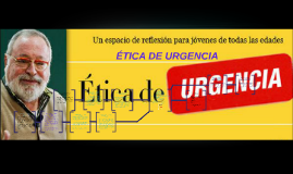 Copy of ETICA DE URGENCIA