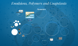 Emulsions, Polymers and Coagulants