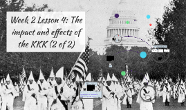 Week 2 Lesson 4: The impact and effects of the KKK (2 of 2)