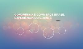 CONGRESSO E-COMMERCE BRASIL EXPERIÊNCIA DO CLIENTE