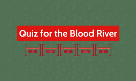 Quiz for the Blood River