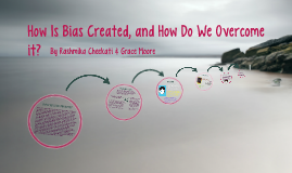 How Is Bias Created, and How Do We Overcome it?