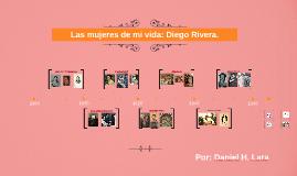 Las mujeres de mi vida: Diego Rivera.