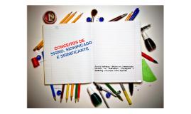 CONCEITOS DE SIGNO, SIGNIFICADO E SIGNIFICANTE.