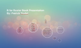 B for Buster Book Presentation