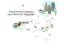 "Making Academic Advisors your Friends not ""Fremenies"""