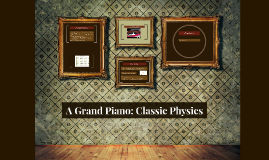 A Grand Piano: Classic Physics