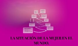LA SITUACIÓN DE LA MUJER EN EL MUNDO.