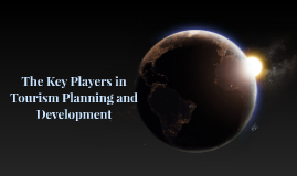Copy of The Key Players in Tourism Planning and Development
