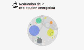 Reduccion de la explotacion energetica