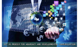 ICT as Medium for Advocacy and Developmental Communication