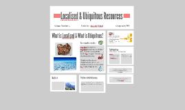 Localised & Ubiquitous Resources