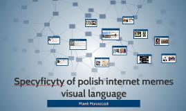Specyficyty of polish internet memes visual language
