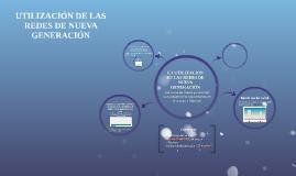 Copy of UTILIZACIÓN DE LAS REDES DE NUEVA GENERACIÓN