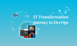 IT Transformation Journey to DevOps - ITT Tech College Students Prezi