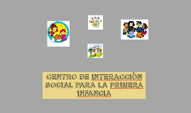 CENTRO DE INTERACCIÒN SOCIAL PARA LA PRIMERA INFANCIA