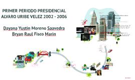 Copy of PRIMER PERIODO PRESIDENCIAL ALVARO URIBE VELEZ 2002 - 2006
