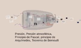 Copy of Presión, presiòn atmosferica, principio de pascal, Principio de arquimedes, teorema de Bernoulli,