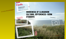 Copy of Awareness in Classroom Cultural Differences--Asian ESL Learners