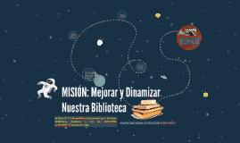 MISIÓN: Mejorar y Dinamizar Nuestra Biblioteca