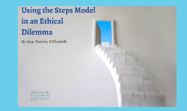 Using the Steps Model in an Ethical Dilemma