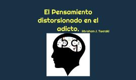 El Pensamiento distorsionado en el adicto.