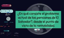 ¿En qué consiste el problema actual de las pensiones de El Salvador?, desde el punto de vista de la rentabilidad.