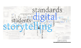 Digital Storytelling: Reach the Students, Meet the Standards 2