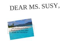 DEAR MS. SUSY,