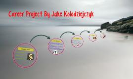 Career Project By Jake Kolodziejczyk