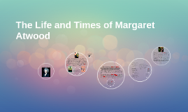 The Life and Times of Margaret Atwood