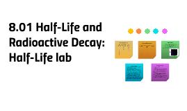 8.01 Half-Life and Radioactive Decay: Half-Life lab