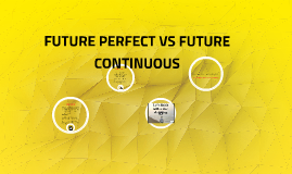 FUTURE PERFECT VS FUTURE CONTINUOUS