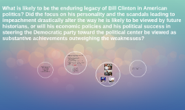 What is likely to be the enduring legacy of Bill Clinton in