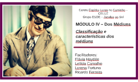 MÓDULO IV – Dos Médiuns - Classificação e características dos médiuns