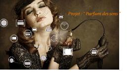"""Copy of Projet :""""Parfum des sens"""""""