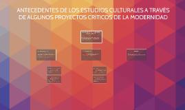 ANTECEDENTES DE LOS ESTUDIOS CULTURALES A TRAVÉS