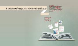 consumo de soja y el cáncer de próstata