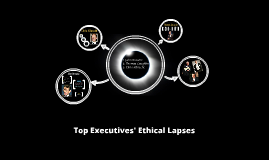 Top Executives' Ethical Lapses
