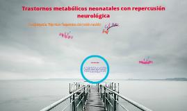 Trastornos metabólicos neonatales con repercusión neurológica