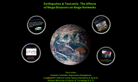 Earthquakes & Tsunamis: The Affects of Mega-Disasters on Mega-Networks
