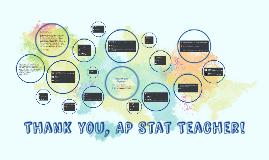 Thank you, AP Stat Teacher!